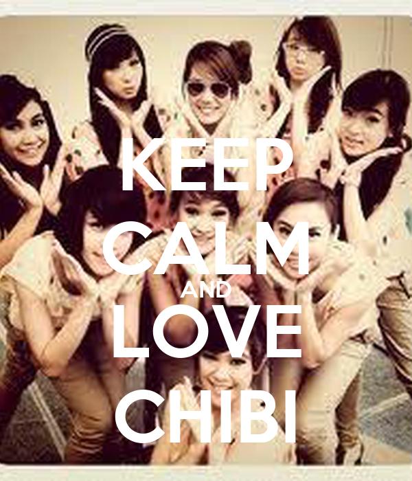 KEEP CALM AND LOVE CHIBI