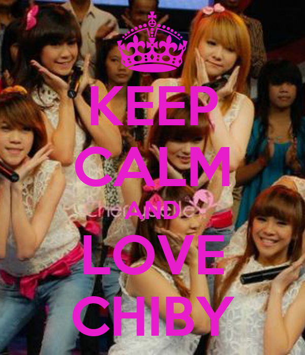 KEEP CALM AND LOVE CHIBY