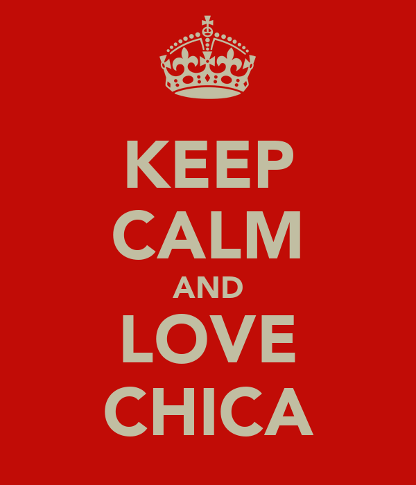 KEEP CALM AND LOVE CHICA