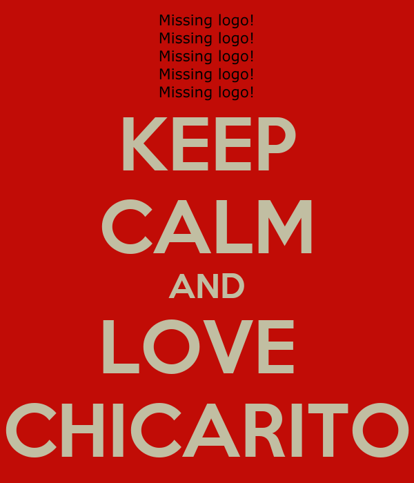 KEEP CALM AND LOVE  CHICARITO