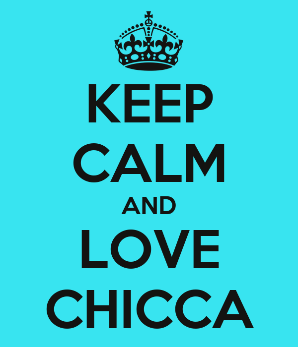 KEEP CALM AND LOVE CHICCA