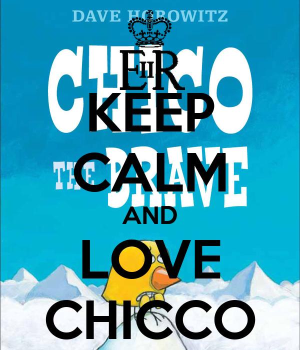 KEEP CALM AND LOVE CHICCO