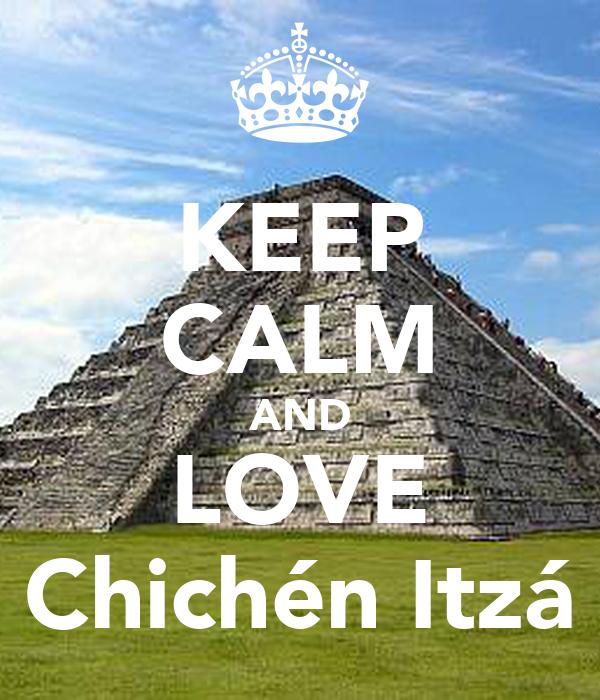 KEEP CALM AND LOVE Chichén Itzá