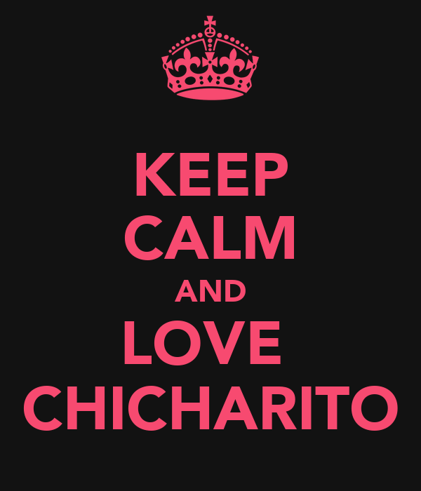 KEEP CALM AND LOVE  CHICHARITO