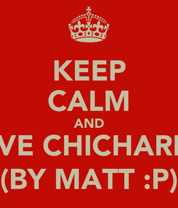 KEEP CALM AND LOVE CHICHARITO (BY MATT :P)