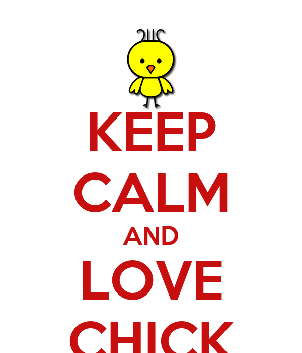 KEEP CALM AND LOVE CHICK