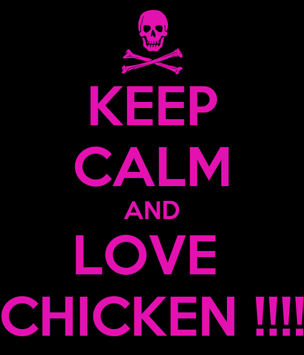 KEEP CALM AND LOVE  CHICKEN !!!!