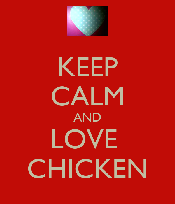 KEEP CALM AND LOVE  CHICKEN