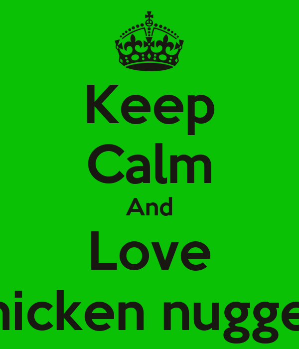 Keep Calm And Love Chicken nuggets