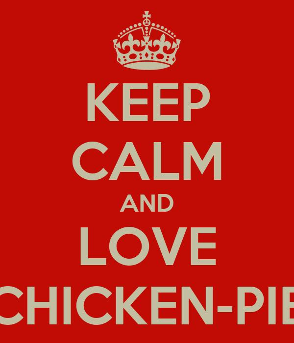 KEEP CALM AND LOVE CHICKEN-PIE