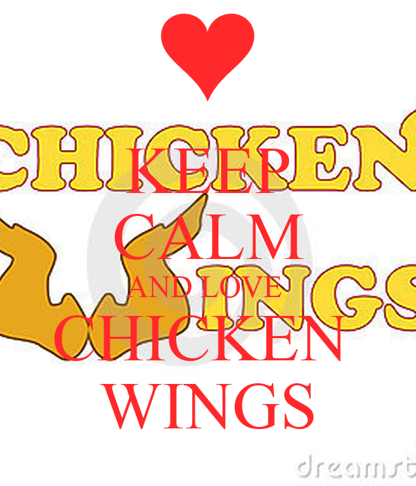 KEEP CALM AND LOVE  CHICKEN  WINGS
