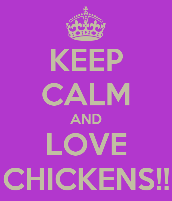 KEEP CALM AND LOVE CHICKENS!!