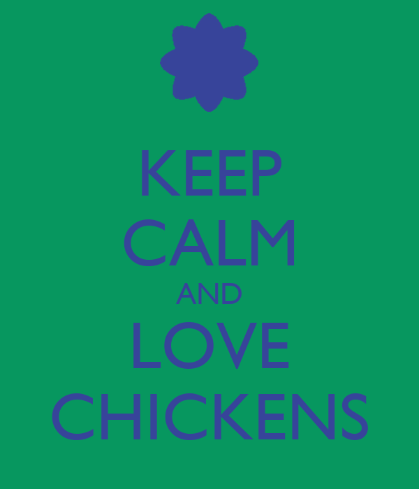 KEEP CALM AND LOVE CHICKENS
