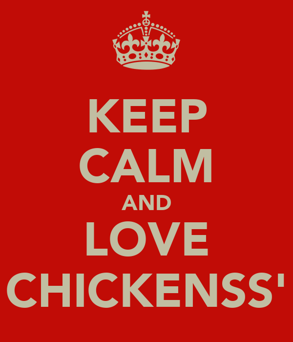 KEEP CALM AND LOVE CHICKENSS'