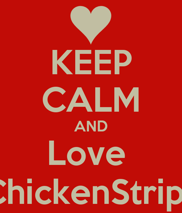 KEEP CALM AND Love  ChickenStrips