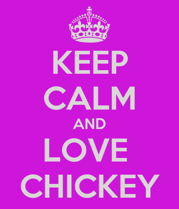 KEEP CALM AND LOVE  CHICKEY
