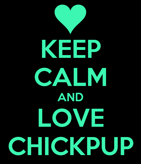 KEEP CALM AND LOVE CHICKPUP
