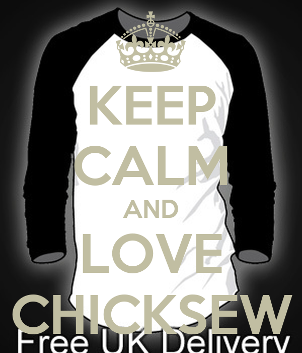 KEEP CALM AND LOVE CHICKSEW
