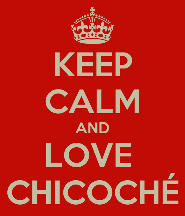 KEEP CALM AND LOVE  CHICOCHÉ