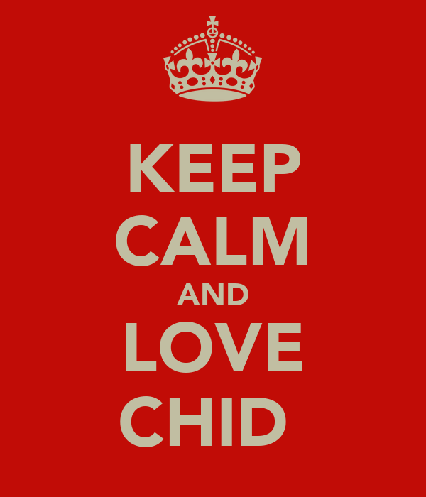 KEEP CALM AND LOVE CHID