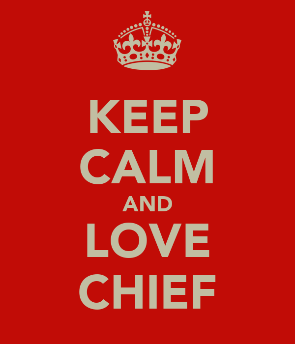 KEEP CALM AND LOVE  CHIEF