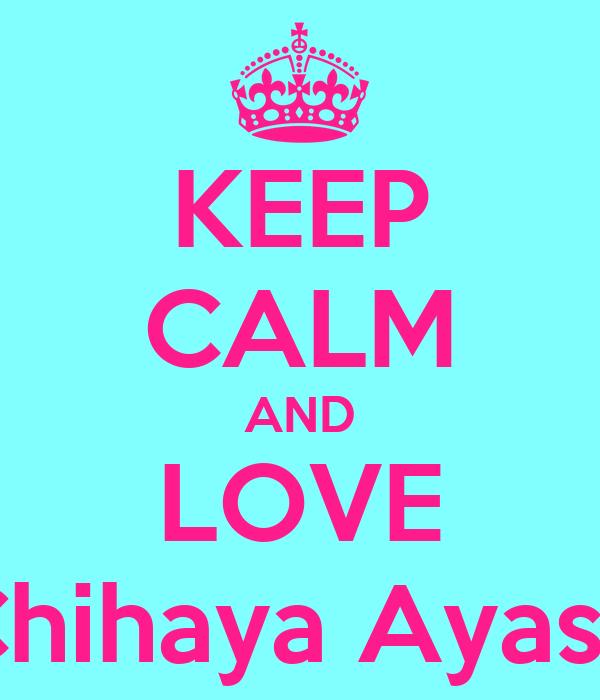 KEEP CALM AND LOVE Chihaya Ayase
