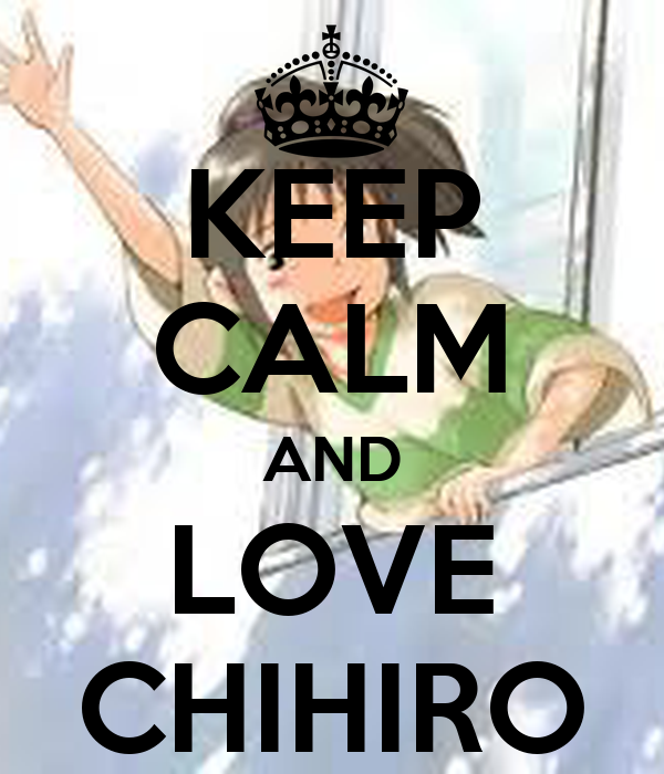 KEEP CALM AND LOVE CHIHIRO