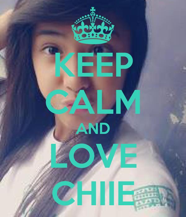 KEEP CALM AND LOVE CHIIE