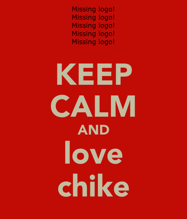 KEEP CALM AND love chike