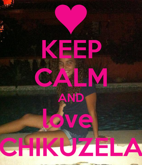 KEEP CALM AND love  CHIKUZELA