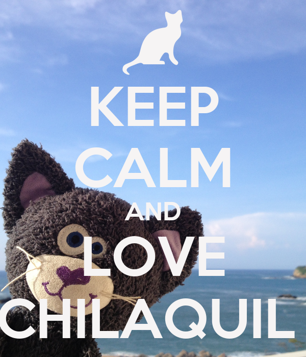 KEEP CALM AND LOVE CHILAQUIL