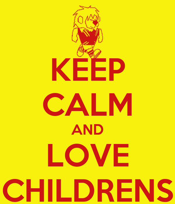 KEEP CALM AND LOVE CHILDRENS