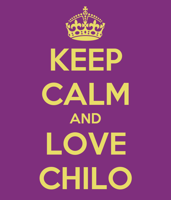 KEEP CALM AND LOVE CHILO