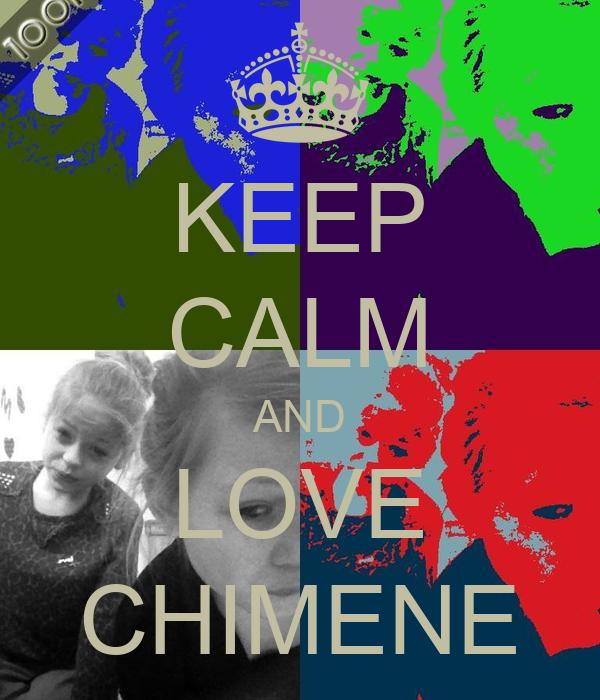 KEEP CALM AND LOVE CHIMENE