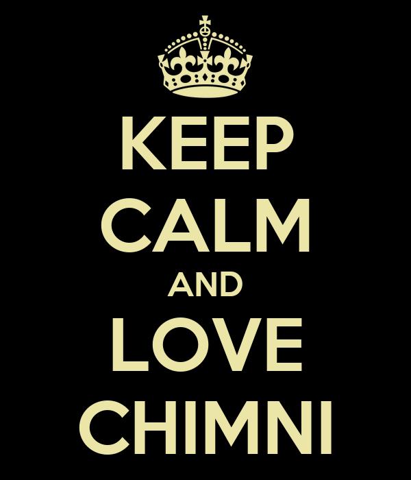 KEEP CALM AND LOVE CHIMNI