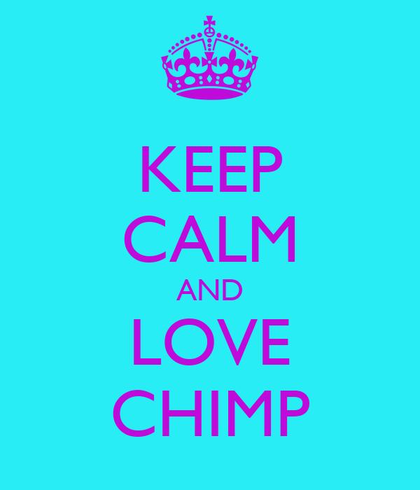 KEEP CALM AND LOVE CHIMP