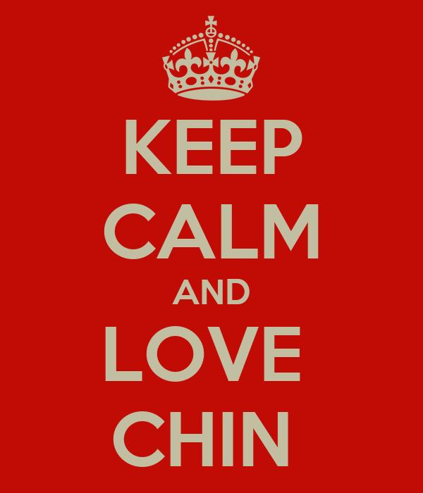 KEEP CALM AND LOVE  CHIN