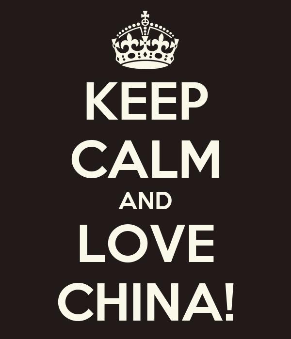 KEEP CALM AND LOVE CHINA!