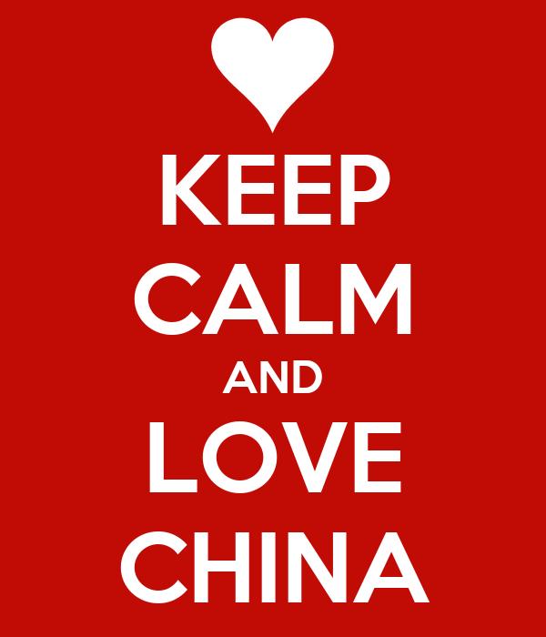 KEEP CALM AND LOVE CHINA