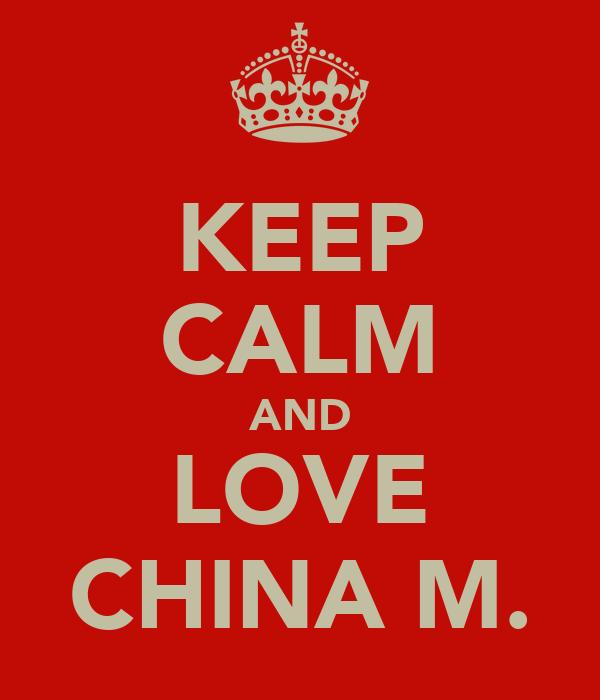 KEEP CALM AND LOVE CHINA M.