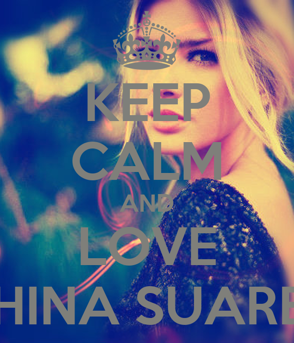 KEEP CALM AND LOVE CHINA SUAREZ