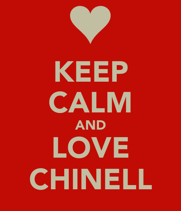 KEEP CALM AND LOVE CHINELL