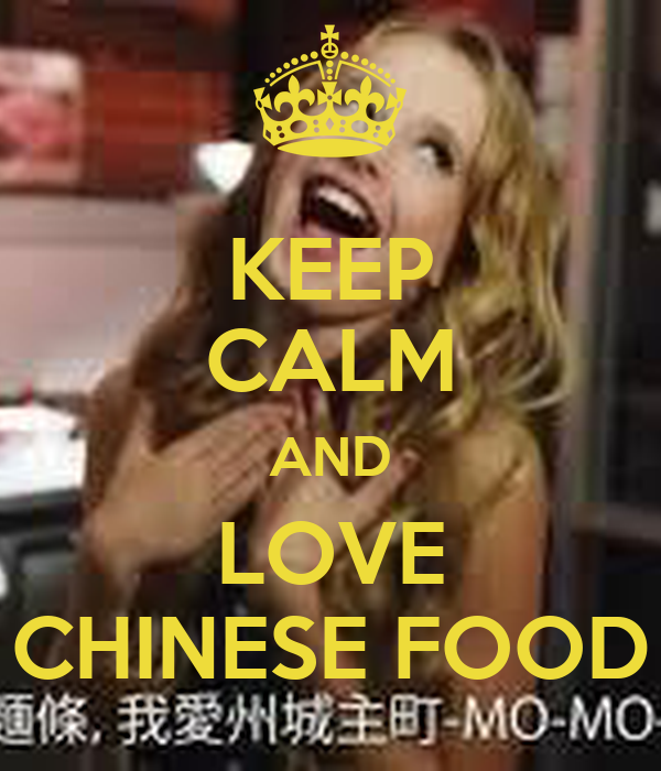 KEEP CALM AND LOVE CHINESE FOOD