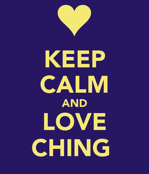 KEEP CALM AND LOVE CHING
