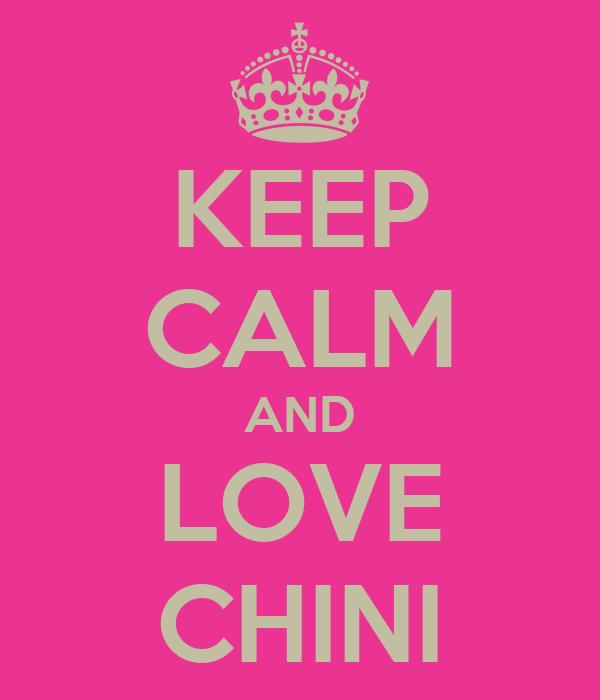 KEEP CALM AND LOVE CHINI