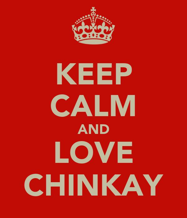 KEEP CALM AND LOVE CHINKAY