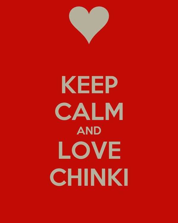KEEP CALM AND LOVE CHINKI