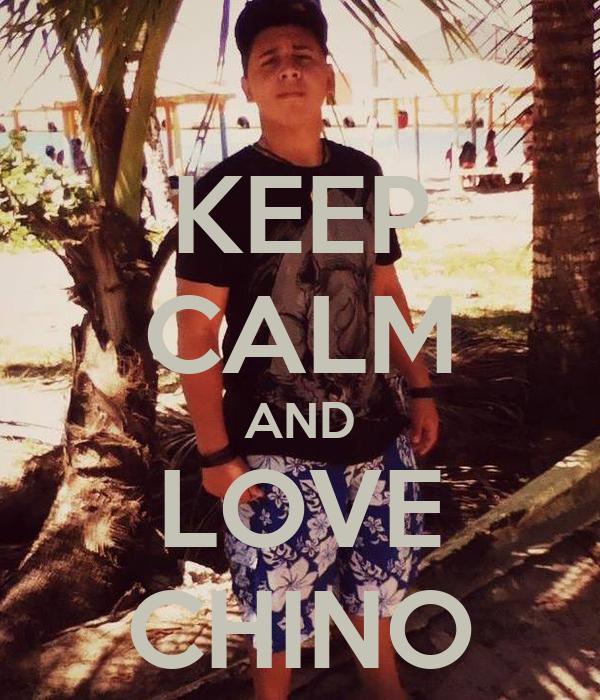 KEEP CALM AND LOVE CHINO