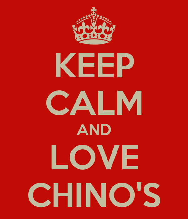 KEEP CALM AND LOVE CHINO'S