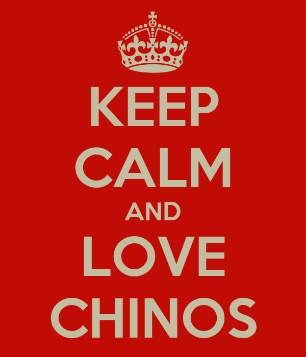 KEEP CALM AND LOVE CHINOS